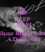 KEEP CALM & Shine Bright Like A Diamond - Personalised Poster A4 size