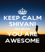 KEEP CALM SHIVANI BECAUSE YOU ARE AWESOME - Personalised Poster A4 size