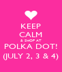 KEEP CALM & SHOP AT POLKA DOT! (JULY 2, 3 & 4) - Personalised Poster A4 size