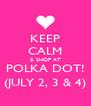 KEEP CALM & SHOP AT POLKA DOT! (JULY 2, 3 & 4) - Personalised Poster A4 size