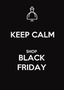 KEEP CALM  SHOP BLACK FRIDAY - Personalised Poster A4 size