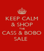 KEEP CALM & SHOP THE CASS & BOBO SALE  - Personalised Poster A4 size