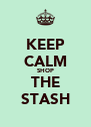 KEEP CALM SHOP THE STASH - Personalised Poster A4 size