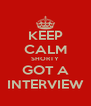KEEP CALM SHORTY GOT A INTERVIEW - Personalised Poster A4 size