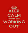 KEEP CALM SHOW ALL WORKING OUT - Personalised Poster A4 size