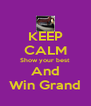 KEEP CALM Show your best And Win Grand - Personalised Poster A4 size