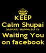 KEEP Calm Shupai SERGIO BURREZO IS Waiting You on facebook - Personalised Poster A4 size