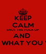 KEEP CALM SHUT THE FUCK UP AND  GET ON WITH WHAT YOU WERE DOING  - Personalised Poster A4 size