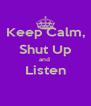 Keep Calm, Shut Up and  Listen  - Personalised Poster A4 size