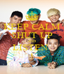 KEEP CALM SHUT UP AND LISTEN  ! - Personalised Poster A4 size