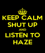 KEEP CALM SHUT UP AND LISTEN TO HAZE - Personalised Poster A4 size