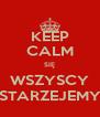 KEEP CALM SIĘ WSZYSCY STARZEJEMY - Personalised Poster A4 size