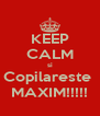KEEP CALM si Copilareste  MAXIM!!!!! - Personalised Poster A4 size