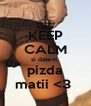 KEEP CALM si date-n  pizda matii <3  - Personalised Poster A4 size