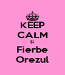 KEEP CALM Si Fierbe Orezul - Personalised Poster A4 size