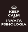 KEEP CALM SI INVATA PSIHOLOGIA - Personalised Poster A4 size