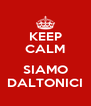KEEP CALM  SIAMO DALTONICI - Personalised Poster A4 size