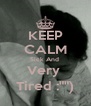 """KEEP CALM Sick And  Very  Tired :"""""""") - Personalised Poster A4 size"""