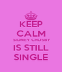 KEEP CALM  SIDNEY CROSBY IS STILL SINGLE - Personalised Poster A4 size