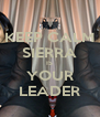 KEEP CALM SIERRA IS YOUR LEADER - Personalised Poster A4 size