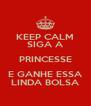 KEEP CALM SIGA A PRINCESSE E GANHE ESSA LINDA BOLSA - Personalised Poster A4 size