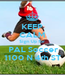 KEEP CALM Sign Up for  PAL Soccer 1100 N 4th ST - Personalised Poster A4 size