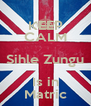 KEEP CALM Sihle Zungu Is in Matric - Personalised Poster A4 size