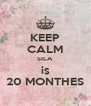 KEEP CALM SILA is 20 MONTHES - Personalised Poster A4 size