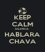 KEEP CALM SILENCE  HABLARA CHAVA - Personalised Poster A4 size