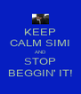 KEEP CALM SIMI AND STOP BEGGIN' IT! - Personalised Poster A4 size