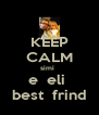 KEEP CALM simi   e  eli  best  frind - Personalised Poster A4 size