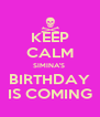 KEEP CALM SIMINA'S  BIRTHDAY IS COMING - Personalised Poster A4 size