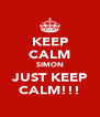 KEEP CALM SIMON JUST KEEP CALM!!! - Personalised Poster A4 size
