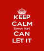 KEEP CALM Simon Karl CAN LET IT - Personalised Poster A4 size