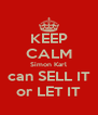 KEEP CALM Simon Karl can SELL IT or LET IT - Personalised Poster A4 size