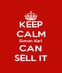 KEEP CALM Simon Karl CAN SELL IT - Personalised Poster A4 size