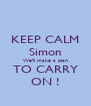 KEEP CALM Simon We'll make a plan TO CARRY ON ! - Personalised Poster A4 size