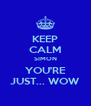 KEEP CALM SIMON YOU'RE JUST... WOW - Personalised Poster A4 size