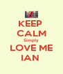 KEEP  CALM Simply  LOVE ME  IAN  - Personalised Poster A4 size