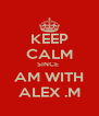 KEEP CALM SINCE  AM WITH ALEX .M - Personalised Poster A4 size