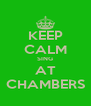 KEEP CALM SING AT CHAMBERS - Personalised Poster A4 size