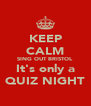 KEEP CALM SING OUT BRISTOL It's only a QUIZ NIGHT - Personalised Poster A4 size