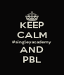 KEEP CALM #singleyacademy AND PBL - Personalised Poster A4 size