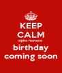 KEEP CALM sipho mavuso birthday coming soon - Personalised Poster A4 size