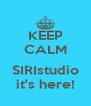 KEEP CALM  SIRIstudio it's here! - Personalised Poster A4 size