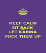 KEEP CALM SIT BACK AND LET KARMA FUCK THEM UP - Personalised Poster A4 size