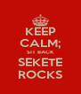 KEEP CALM; SIT BACK SEKETE ROCKS - Personalised Poster A4 size
