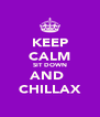 KEEP CALM SIT DOWN AND  CHILLAX - Personalised Poster A4 size