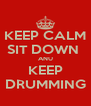 KEEP CALM SIT DOWN  ANU KEEP DRUMMING - Personalised Poster A4 size