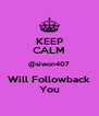 KEEP CALM @siwon407 Will Followback You - Personalised Poster A4 size